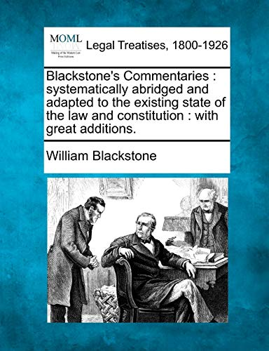 Blackstone's Commentaries: systematically abridged and adapted to the existing state of the law and constitution : with great additions. (9781240190911) by Blackstone, William
