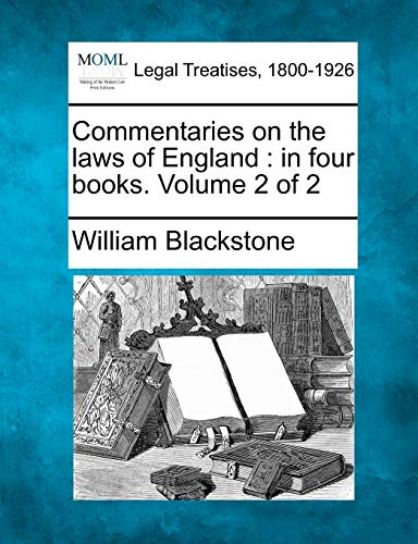 Commentaries on the Laws of England: In Four Books. Volume 2 of 2: William Blackstone