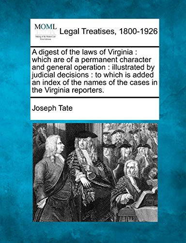 9781240192427: A digest of the laws of Virginia: which are of a permanent character and general operation : illustrated by judicial decisions : to which is added an ... names of the cases in the Virginia reporters.