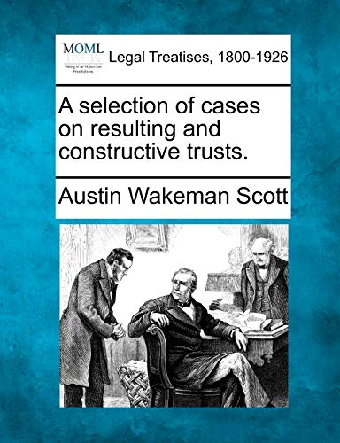 9781240193325: A selection of cases on resulting and constructive trusts.