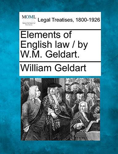 Elements of English Law By W.M. Geldart.: William Geldart
