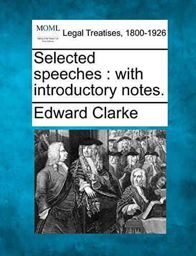 Selected Speeches: With Introductory Notes.: Edward Clarke