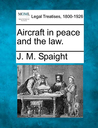 Aircraft in peace and the law.: J. M. Spaight
