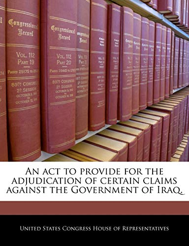An act to provide for the adjudication of certain claims against the Government of Iraq.
