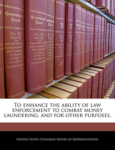9781240273645: To enhance the ability of law enforcement to combat money laundering, and for other purposes.