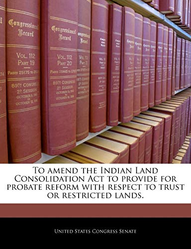 To amend the Indian Land Consolidation Act to provide for probate reform with respect to trust or ...