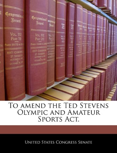 9781240302222: To amend the Ted Stevens Olympic and Amateur Sports Act.