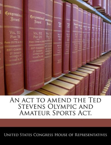 9781240302383: An act to amend the Ted Stevens Olympic and Amateur Sports Act.
