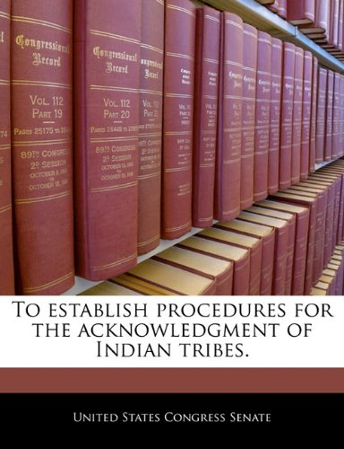 9781240307500: To establish procedures for the acknowledgment of Indian tribes.