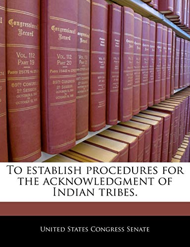 9781240331048: To establish procedures for the acknowledgment of Indian tribes.