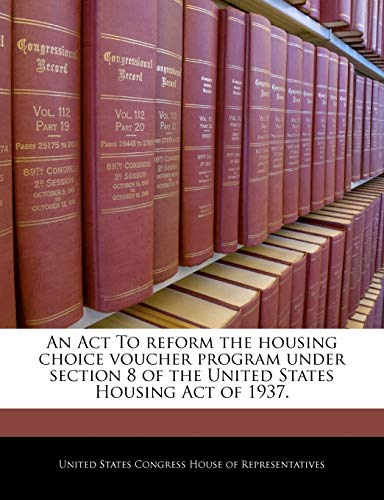 9781240334940: An Act To reform the housing choice voucher program under section 8 of the United States Housing Act of 1937.