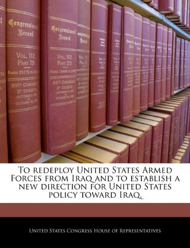 9781240345878: To redeploy United States Armed Forces from Iraq and to establish a new direction for United States policy toward Iraq.