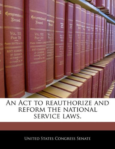 9781240360611: An Act to reauthorize and reform the national service laws.