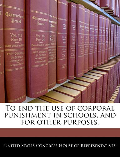 9781240369379: To end the use of corporal punishment in schools, and for other purposes.