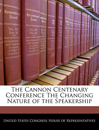 The Cannon Centenary Conference The Changing Nature of the Speakership: BiblioGov