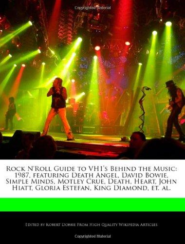 9781240403509: Rock N'Roll Guide to VH1's Behind the Music: 1987, featuring Death Angel, David Bowie, Simple Minds, Motley Crue, Death, Heart, John Hiatt, Gloria Estefan, King Diamond, et. al.