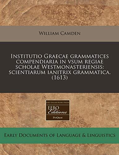 9781240407101: Institutio Graecae grammatices compendiaria in vsum regiae scholae Westmonasteriensis: scientiarum ianitrix grammatica. (1613) (Latin Edition)