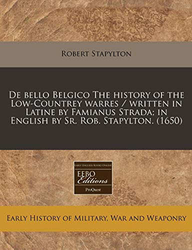 9781240420070: De bello Belgico The history of the Low-Countrey warres / written in Latine by Famianus Strada; in English by Sr. Rob. Stapylton. (1650)