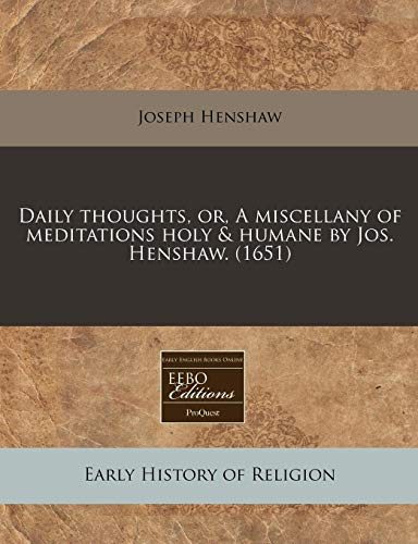 9781240423262: Daily thoughts, or, A miscellany of meditations holy & humane by Jos. Henshaw. (1651)