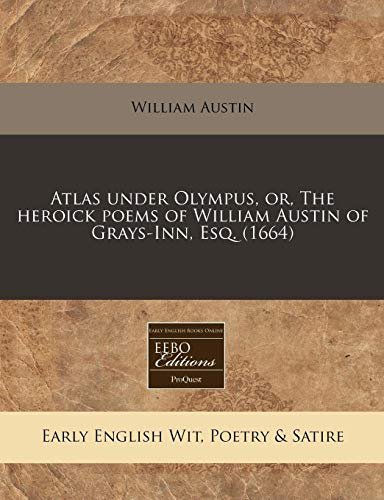 Atlas under Olympus, or, The heroick poems of William Austin of Grays-Inn, Esq. (1664): Austin, ...