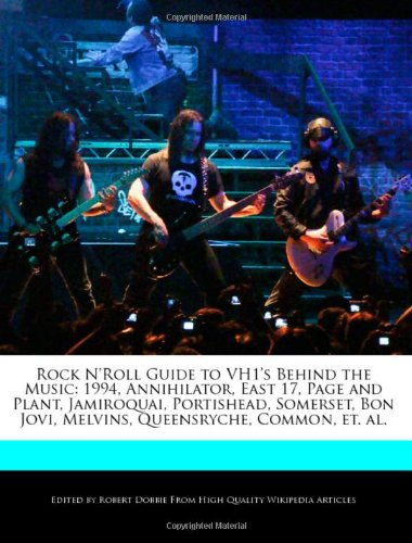 9781240443406: Rock N'Roll Guide to VH1's Behind the Music: 1994, Annihilator, East 17, Page and Plant, Jamiroquai, Portishead, Somerset, Bon Jovi, Melvins, Queensryche, Common, et. al.