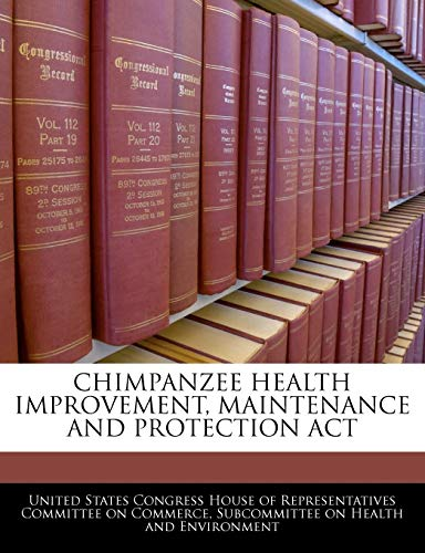 9781240454815: Chimpanzee Health Improvement, Maintenance And Protection Act