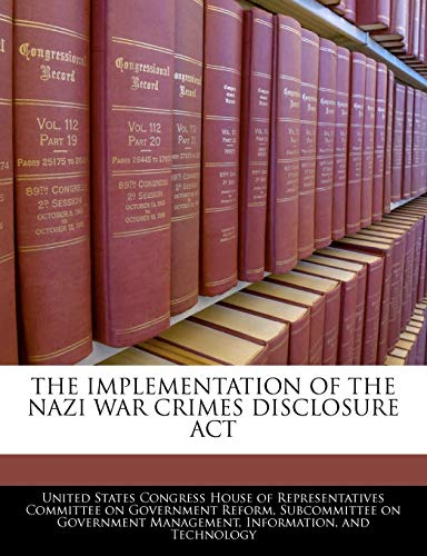 THE IMPLEMENTATION OF THE NAZI WAR CRIMES DISCLOSURE ACT