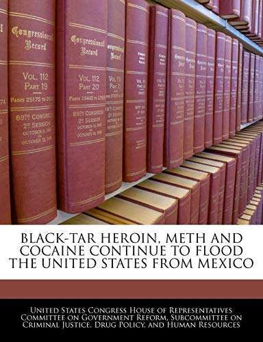 9781240458455: Black-tar Heroin, Meth And Cocaine Continue To Flood The United States From Mexico