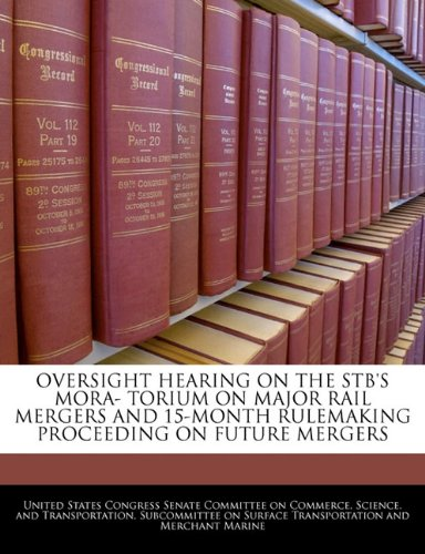 9781240459858: OVERSIGHT HEARING ON THE STB'S MORA- TORIUM ON MAJOR RAIL MERGERS AND 15-MONTH RULEMAKING PROCEEDING ON FUTURE MERGERS