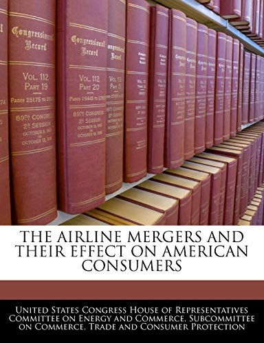 9781240464944: The Airline Mergers And Their Effect On American Consumers