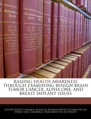9781240467518: RAISING HEALTH AWARENESS THROUGH EXAMINING BENIGN BRAIN TUMOR CANCER, ALPHA ONE, AND BREAST IMPLANT ISSUES