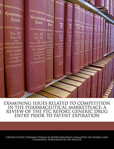 9781240471669: Examining Issues Related To Competition In The Pharmaceutical Marketplace: A Review Of The Ftc Report, Generic Drug Entry Prior To Patent Expiration