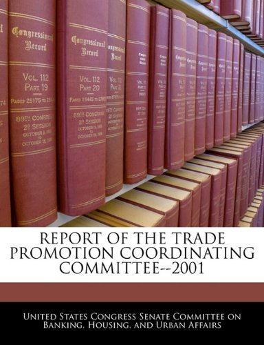 9781240478897: REPORT OF THE TRADE PROMOTION COORDINATING COMMITTEE--2001