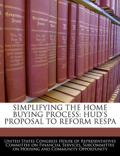 9781240484560: SIMPLIFYING THE HOME BUYING PROCESS: HUD'S PROPOSAL TO REFORM RESPA