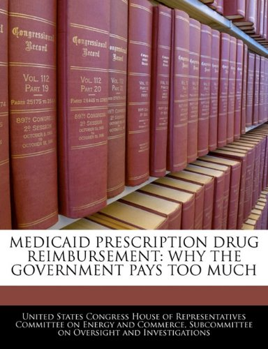 9781240492688: MEDICAID PRESCRIPTION DRUG REIMBURSEMENT: WHY THE GOVERNMENT PAYS TOO MUCH