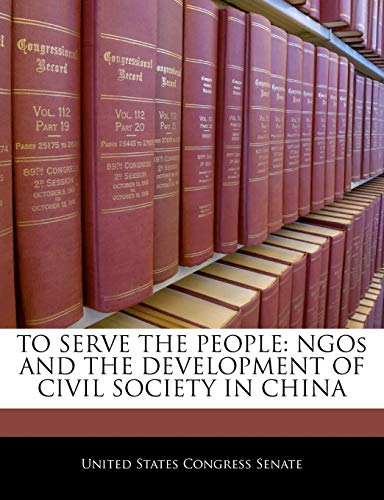 TO SERVE THE PEOPLE: NGOs AND THE DEVELOPMENT OF CIVIL SOCIETY IN CHINA