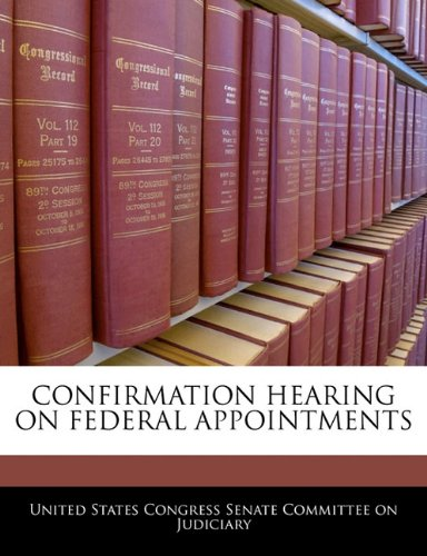 9781240495474: CONFIRMATION HEARING ON FEDERAL APPOINTMENTS