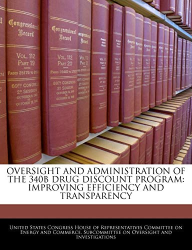 9781240511174: Oversight And Administration Of The 340b Drug Discount Program: Improving Efficiency And Transparency