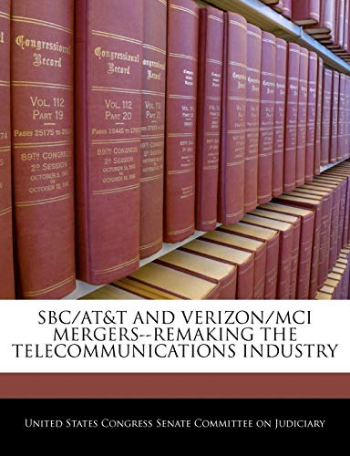 9781240519088: Sbc/at&t And Verizon/mci Mergers--remaking The Telecommunications Industry