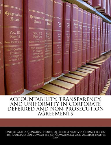 9781240556021: Accountability, Transparency, And Uniformity In Corporate Deferred And Non-prosecution Agreements