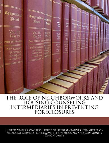 9781240557172: The Role Of Neighborworks And Housing Counseling Intermediaries In Preventing Foreclosures