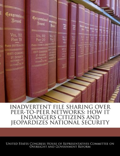 9781240559541: INADVERTENT FILE SHARING OVER PEER-TO-PEER NETWORKS: HOW IT ENDANGERS CITIZENS AND JEOPARDIZES NATIONAL SECURITY