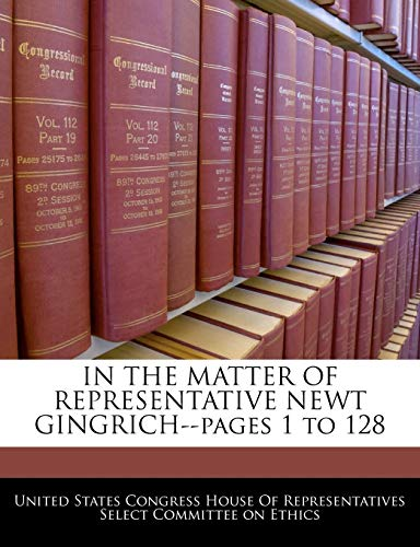 IN THE MATTER OF REPRESENTATIVE NEWT GINGRICH--pages 1 to 128