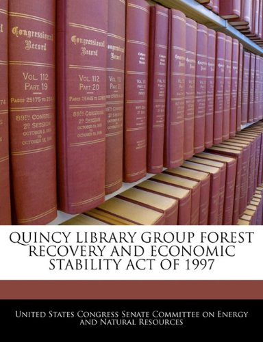 9781240598656: QUINCY LIBRARY GROUP FOREST RECOVERY AND ECONOMIC STABILITY ACT OF 1997