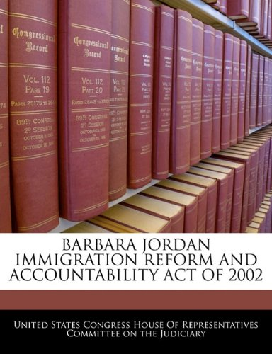 9781240605842: BARBARA JORDAN IMMIGRATION REFORM AND ACCOUNTABILITY ACT OF 2002
