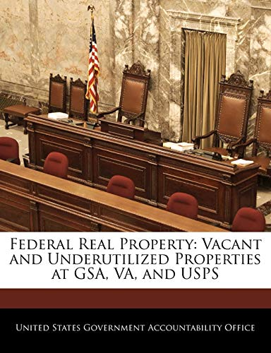 9781240685011: Federal Real Property: Vacant and Underutilized Properties at GSA, VA, and USPS