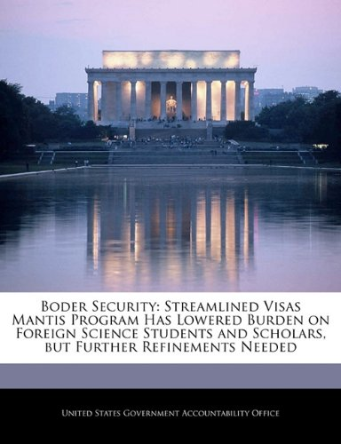9781240693702: Boder Security: Streamlined Visas Mantis Program Has Lowered Burden on Foreign Science Students and Scholars, but Further Refinements Needed