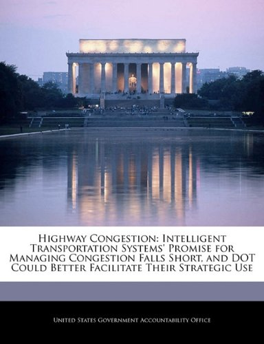 Highway Congestion: Intelligent Transportation Systems' Promise for Managing Congestion Falls ...