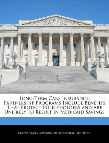 9781240708840: Long-Term Care Insurance: Partnership Programs Include Benefits That Protect Policyholders and Are Unlikely to Result in Medicaid Savings