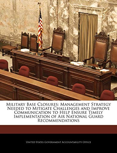 9781240711895: Military Base Closures: Management Strategy Needed to Mitigate Challenges and Improve Communication to Help Ensure Timely Implementation of Air National Guard Recommendations